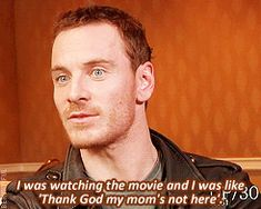 """This isn't one that we're gonna watch together, mommy"". — Michael Fassbender on watching Shame with his mom."