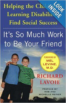 It's So Much Work to Be Your Friend: Helping the Child with Learning Disabilities Find Social Success by Richard Lavoie – ($11 on Kindle, Limited number of Bargain Priced Paperbacks)