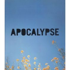 Apocalypse: Beauty and Horror in Contemporary Art
