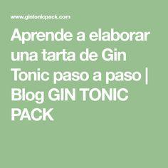 Aprende a elaborar una tarta de Gin Tonic paso a paso | Blog GIN TONIC PACK Gin Tonic, Math Equations, Blog, Step By Step, Tarts, Cooking, Blogging