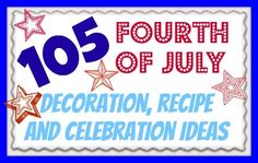 105 Fourth of July ideas for decorations, recipes, printables and more