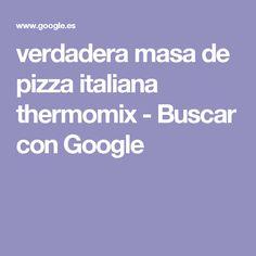 verdadera masa de pizza italiana thermomix - Buscar con Google