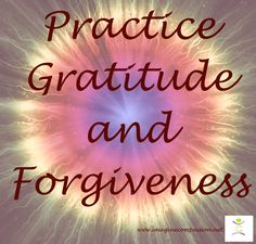 Practice Gratitude and Forgiveness, the fifth of the Seven Compassions @IMAGinE Compassion