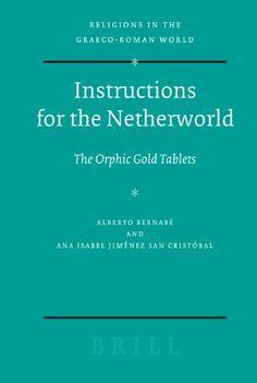 Library Genesis: Alberto Bernabé, Ana Isabel Jiménez San Cristóbal - Instructions for the Netherworld: The Orphic Gold Tablets (Religions in the Graeco-Roman World)