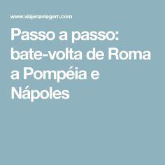 Passo a passo: bate-volta de Roma a Pompéia e Nápoles