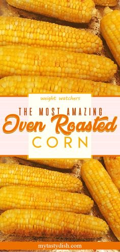 The Most Amazing Oven Roasted Corn - My Cooking Ideas 2020 Corn Recipes, Ww Recipes, Side Dish Recipes, Vegetable Recipes, Vegetarian Recipes, Cooking Recipes, Healthy Recipes, Recipies, Atkins Recipes