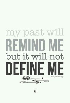 Thank God, I am not my past.  I will continue to do better than my past...