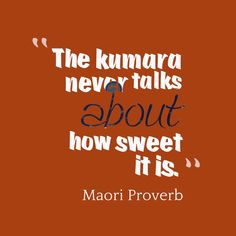 The kumara never talks about how sweet it is. - Maori proverb new zealand indigenous people Maori proverb Maori Words, Motivational Quotes, Inspirational Quotes, Interesting Quotes, Live Love, Teaching Resources, Classroom Resources, True Words, Lessons Learned