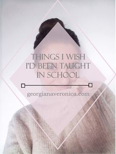 Things I wish I'd been taught in school