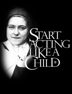 St Therese - Start Acting Like A Child (Catholic To The Max T shirt)