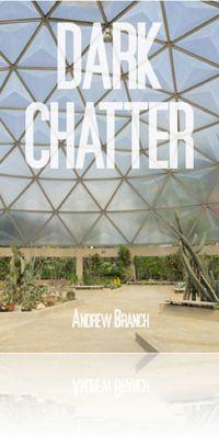 Dark Chatter by Andrew Branch