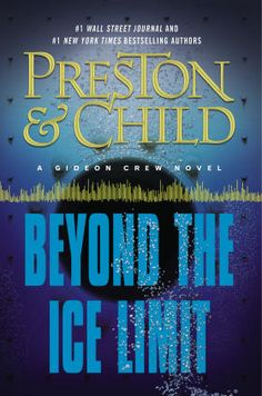 Beyond the Ice Limit--#1 New York Times bestselling authors Douglas Preston and Lincoln Child return with the fourth book in their series featuring the unforgettable character Gideon Crew.