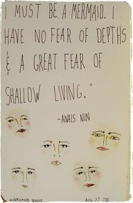 Anas Nin: I must be a mermaid, Rango. I have no fear of depths and a great fear of shallow living.