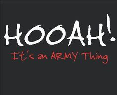Hooah! It's an Army Thing! #army