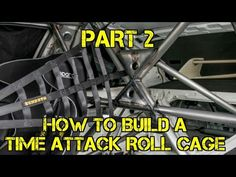The Fabricator: How To Build A Time Attack Roll Cage Part 2 - YouTube