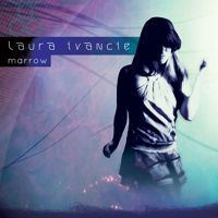 Marrow EP - Available Now on Bandcamp by Laura Ivancie | Free Listening on SoundCloud