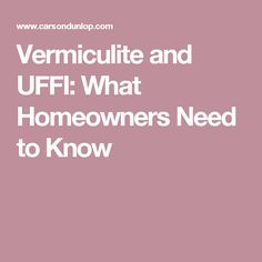 Vermiculite and UFFI: What Homeowners Need to Know