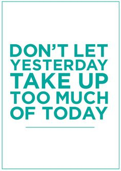 Will you spend today thinking about today or thinking about yesterday?