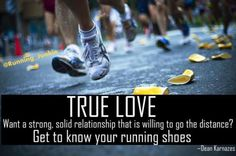 Want a strong, solid relationship that is willing to go the distance?  Get to know your running shoes. - TRUE LOVE