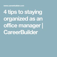 4 tips to staying organized as an office manager   CareerBuilder