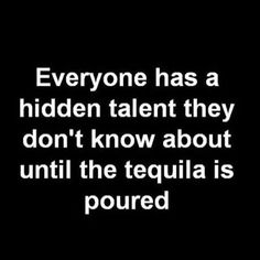 Everyone Has A Hidden Talent They Don't Know About Until The Tequila Is Poured funny memes meme lol humor funny pictures funny memes funny pics funny images really funny pictures funny pictures and images Funny Shit, Haha Funny, Hilarious, Funny Stuff, Funny Things, Funny Sarcastic, Crazy Funny, Awesome Things, Random Stuff