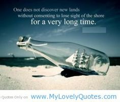 one does not discover new lands without consenting to lose sight of the shore for a very long time