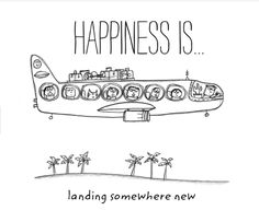 , Happiness is landing someplace new. , Happiness is landing someplace new. Adventure Quotes, Adventure Travel, Happy Quotes, Life Quotes, Happiness Quotes, Mom Quotes, Last Lemon, Motivational Quotes, Inspirational Quotes