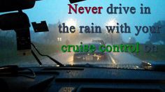Never drive in the rain with your cruise control on