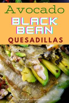 Avocado Black Beans Quesadillas, Healthy Avocado Black Bean Quesadillas. This vegan dish is suitable for those seeking to lead healthy lifestyles. healthy eating/ avocado recipes/ simple avocado recipes/ food with avocado/ cooked avocado