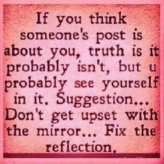 Don't get mad at me... fix your reflection