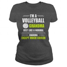 IM A VOLLEYBALL GRANDMA JUST LIKE A NORMAL GRANDMA EXCEPT MUCH COOLER