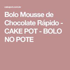 Bolo Mousse de Chocolate Rápido - CAKE POT - BOLO NO POTE