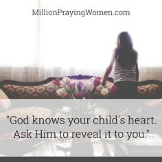 """""""God knows your child's heart. Ask Him to reveal it to you."""" // via millionprayingwomen.com"""