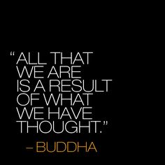 """All that we are is a result of what we have thought."" ~ Siddhartha Gautama Buddha #buddha #buddha quotes"