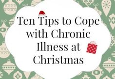 An article featuring ten tips to cope with chronic illness at Christmas. Also great for families to gain some understanding.