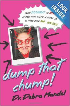 Dump That Chump! From Doormat to Diva in Only Nine Steps--a Guide to Getting Over Mr. Wrong: Debra Mandel: Amazon.com: Books