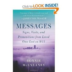 Messages: Signs, Visits, and Premonitions from Loved Ones Lost on 9/11   I cannot hold on to this book, so many friends and family have borrowed it to read. Amazing stories!