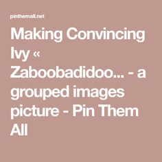 Making Convincing Ivy « Zaboobadidoo... - a grouped images picture - Pin Them All