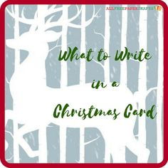 If you're stuck on what to write in Christmas cards that you are sending to loved ones this year, this What to Write in a Christmas card article may be of service. Since some of us struggle with what to write on the inside, we have suggestions.