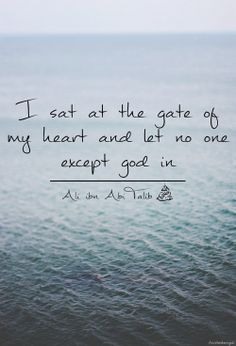 """""""I sat at the gate of my heart and let no one except God in."""" -Imam Ali (AS) Hazrat Ali Sayings, Imam Ali Quotes, Muslim Quotes, Quran Quotes, Religious Quotes, Allah Quotes, Faith Quotes, Wisdom Quotes, Spiritual Quotes"""