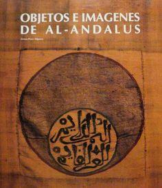 Objetos e imágenes de Al-Andalus / Teresa Pérez Higuera, 1994; 189 p.