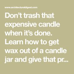 Don't trash that expensive candle when it's done. Learn how to get wax out of a candle jar and give that pretty container a second life
