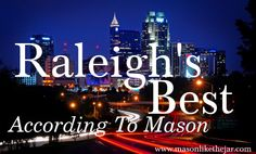 Mason...Like The Jar: Raleigh's Best - I pretty much agree with her on these places, though I would put coopers at the top of the list and add some different coffee places, like Helios.