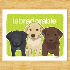 Labrador Retriever Puppies Dog Art Print - Labradorable - Dog Pop Art Black Yellow Chocolate Lab Gifts Free Shipping