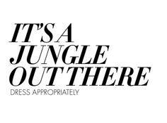 It's a jungle out there...dress appropriately! / #FullahSugah #GettingInspired #Quotes