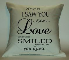 When I Saw You I Fell in Love and You Smiled Because You Knew 18X18 Decorative Pillow Cover