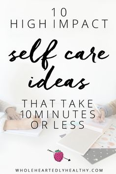10 high impact self care ideas that take 10 minutes or less. Self care, mental health and self improvement Take Care Of Yourself, Improve Yourself, Affirmations, Belleza Diy, Blogging, Self Care Activities, Spa Water, Love Tips, Self Care Routine