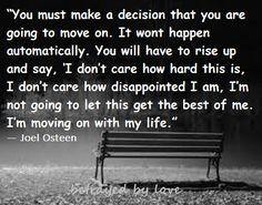 Moving on is not an easy decision to make nor is it easy to do. But you are on your way.