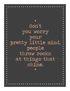 Don't ever let the words of others make you think less of yourself! Always shine! Cute Quotes, Great Quotes, Quotes To Live By, Funny Quotes, Inspirational Quotes, Quotes For Haters, Smile Quotes, The Words, Cool Words