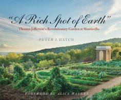 """A Rich Spot of Earth"": Thomas Jefferson's Revolutionary Garden at Monticello by Peter J. Hatch"